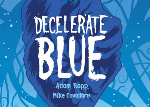 "REVIEW: Adam Rapp and Mike Cavallaro's ""Decelerate Blue"" Speaks Truth For Today's ""Go-Go"" World"